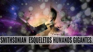 EVIDENCIA DE GIGANTES HUMANOS - INSTITUTO SMITHSONIAN
