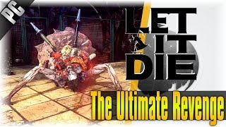 The Ultimate Revenge!!! | Let It Die | [PC Ultra Settings]