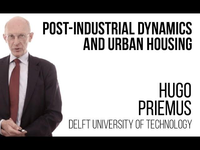 Hugo Priemus - Post industrial Dynamics and Urban Housing