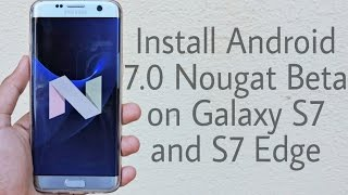 Install Android 7.0 Nougat Beta on Galaxy S7 and S7 Edge