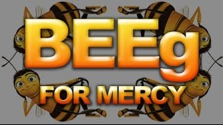 BEEg for mercy (Bee Movie Parody)