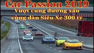 CarPassion2019   Đoàn Siêu Xe 300 tỷ vượt cung đường xấu nhất hành trình và cảm giác đầy phấn khích