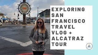 San Francisco Travel Vlog | Alcatraz, Fishermans Wharf | West Coast Roadtrip | Part 1 | Annie Bean