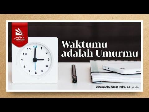 Waktumu adalah Umurmu | Ustadz Abu Umar Indra, S.S