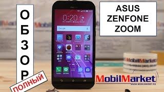 Полный обзор Asus ZenFone Zoom (3x Optical Zoom) .:MobilMarket.ru:.