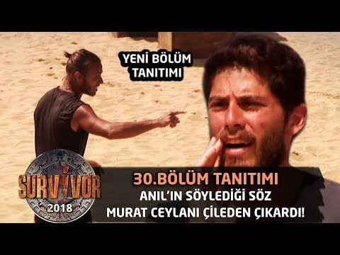 Anıl'ın söylediği söz Murat Ceylan'ı çileden çıkardı! | 30. Bölüm Tanıtımı | Survivor 2018