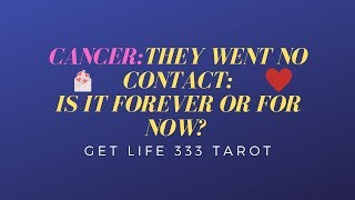 CANCER: THEY WENT NO CONTACT: FOREVER OR FOR NOW? MY FAVORITE READING SO FAR!💖💜💕