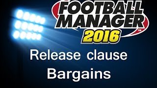 Release clause Bargains | Football Manager 2016 | Random players