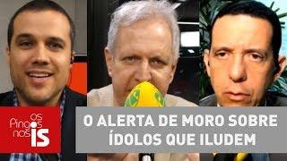 Debate: O alerta de Moro sobre ídolos que iludem