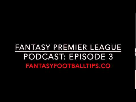 Fantasy Premier League Podcast Pre Season Episode 3 - Fantasy Football Tips