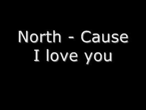 North - Cause I Love You video