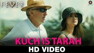 Kuch Is Tarah - Fever | Rajeev Khandelwal, Gauhar Khan, Gemma Atkinson & Caterina Murino | Divyam