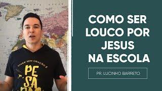 COMO SER LOUCO POR JESUS NA ESCOLA | Pr. Lucinho