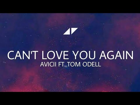 Avicii - Can't Love You Again (Feat. Tom Odell) [Unreleased]