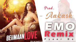Emo Remix   Aakash   Pyaar De   Beiimaan Love
