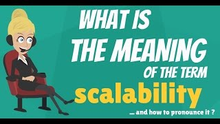 What is SCALABILITY? What does SCALABILITY mean? SCALABILITY meaning, definition & explanation