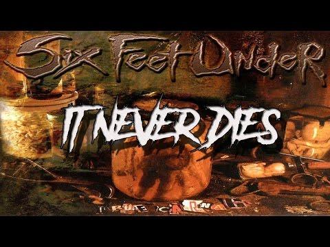 Six Feet Under - It Never Dies