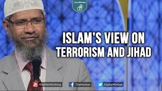 Islam's View On TERRORISM AND JIHAD – Dr. Zakir Naik