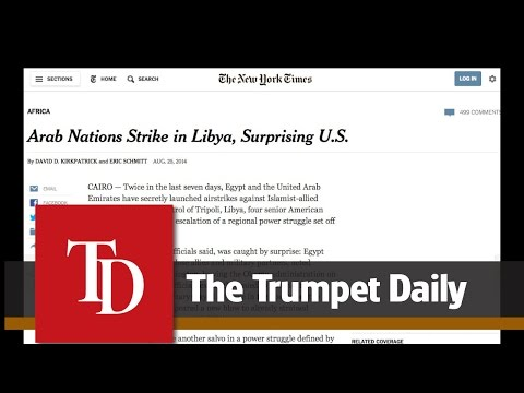 Egypt, U.A.E. Strike in Libya, Ignore U.S. - The Trumpet Daily