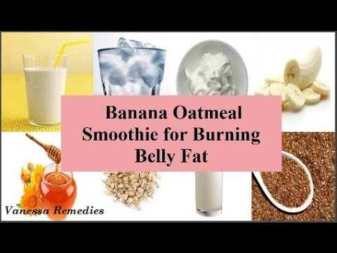 Natural Home Remedy For Burning Belly Fat - Banana Oatmeal Smoothie