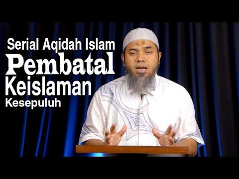 Serial Aqidah Islam 61: Pembatal Keislaman Kesepuluh - Ustadz Afifi Abdul Wadud
