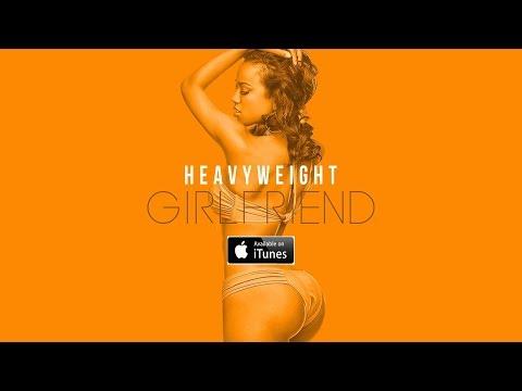 A.M.Wiz aka Heavyweight - Girlfriend (Lyrics)