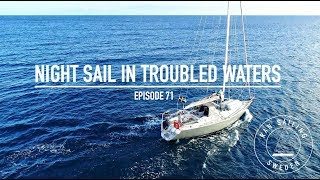 Night Sail In Troubled Waters - Ep. 71 RAN Sailing