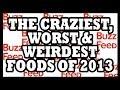 Craziest, Worst, and Weirdest Foods of 2013 - Food Feeder
