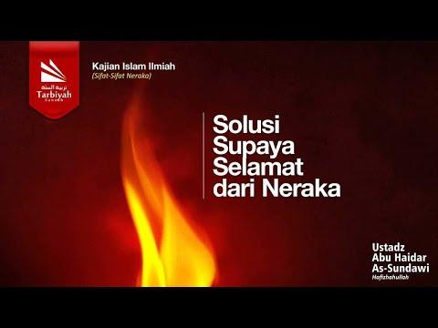 Solusi Supaya Selamat Dari Neraka Allah Azza Wa Jalla - Ustadz Abu Haidar Assundawy