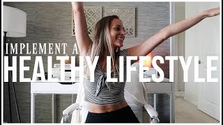 HOW TO IMPLEMENT A HEALTHY LIFESTYLE | Setting Habits & Wellness Goals