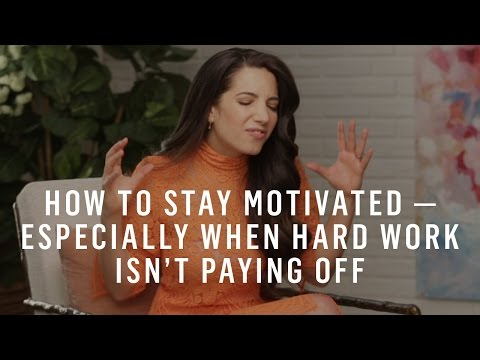 How To Stay Motivated — Especially When Your Hard Work Isn't Paying Off
