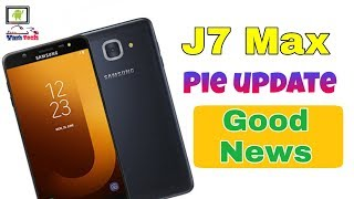 Samsung j7 max getting android pie update with One UI