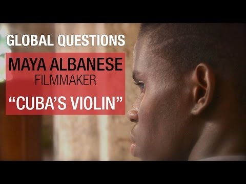"Global Questions - Maya Albanese, filmmaker - ""Cuba's Violin"""