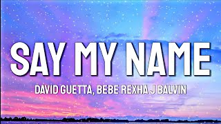 Download lagu David Guetta, Bebe Rexha & J Balvin - Say My Name [letra lyrics]