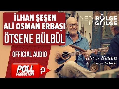 İlhan Şeşen, Ali Osman Erbaşı - Ötsene Bülbül - ( Official Audio )