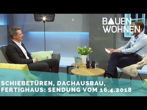 Grillen, Hausbau, Dachausbau, Schlafzimmer, Fertighäuser | Sendung vom 16.4.2018