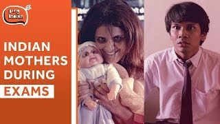 Indian Mothers During Exams | Being Indian