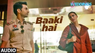 Full Audio: Baaki Hai | 5 Weddings | Raj Kummar Rao, Nargis Fakhri | Sonu Nigam | Shreya Ghoshal