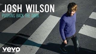 Josh Wilson - Pushing Back The Dark (Audio)