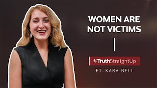 Women are not victims ft. Kara Bell | #TruthStraightUp