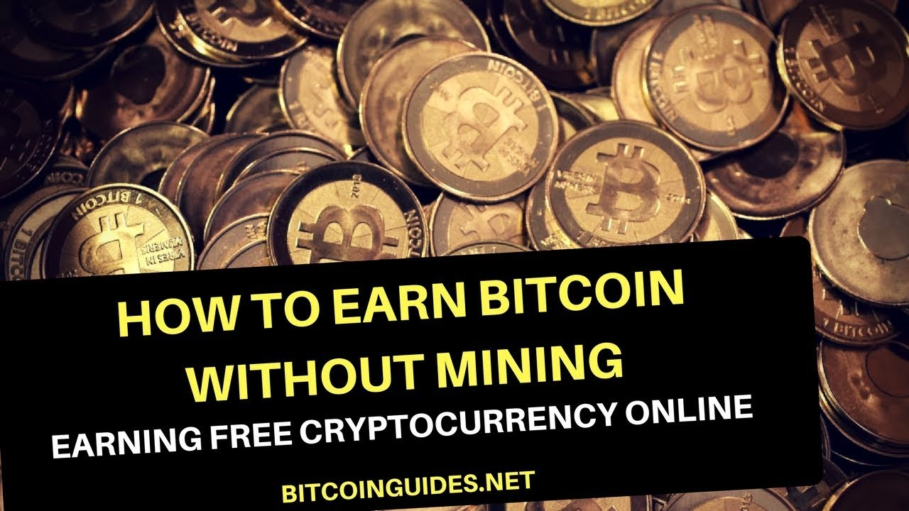 How To Earn Bitcoin Without Mining Earning Free Cryptocurrency Online Youtube