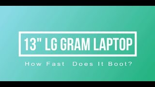 """How Fast Does The 13"""" LG Gram Laptop Reboot?"""