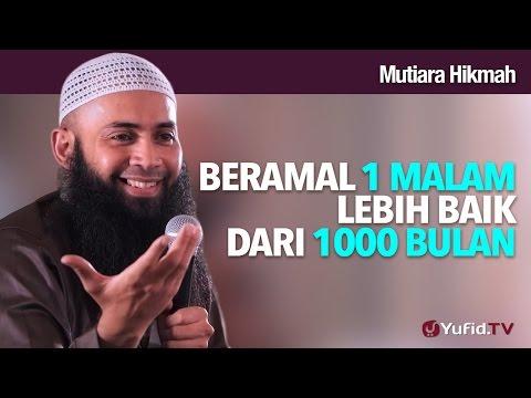 Mutiara Hikmah: Beramal 1 Malam Lebih Baik Dari 1000 Bulan - Ustadz DR Syafiq Riza Basalamah, MA.