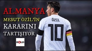 Almanya Mesut Özil'in Alman Milli Takımı'nı Bırakmasını Tartışıyor.