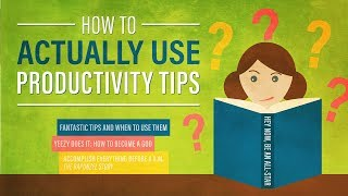 How to Actually Use Productivity Tips and Improve Your Life