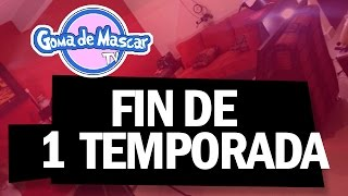 Final de Temporada 1 - Goma de Mascar TV