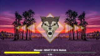 Wassabi - WHAT IT IS! ft. Sickick [Bass Boosted]