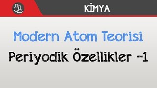Modern Atom Teorisi - Periyodik Özellikler -1
