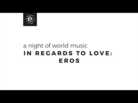 In Regards To Love: Eros | A Night Of World Music