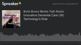 Innovative Dementia Care (39) Technology's Role